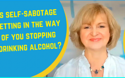 Is Self-Sabotage Getting In The Way Of You Stopping Drinking Alcohol?